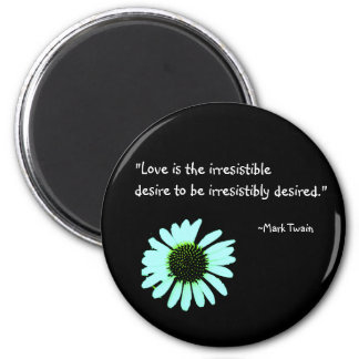 """Love is the irresistible desire..."" 2 Inch Round Magnet"