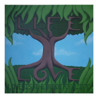 Love is the Root of Life Poster
