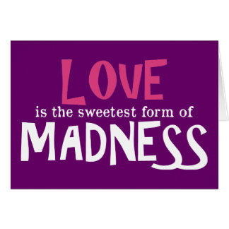 Love is the Sweetest Form of Madness Card