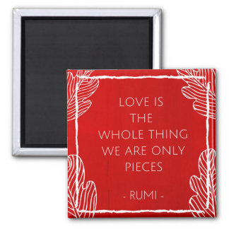 Love Is The Whole Thing Quote Magnet