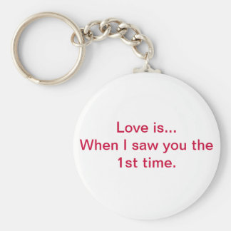Love is...When I saw you the 1st time. Basic Round Button Keychain