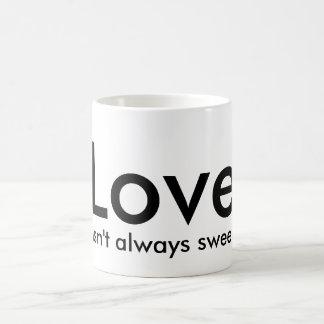 Love isn't always sweet, Quote Black White Mug
