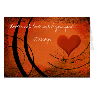 Love isn't Love until you give it away Card