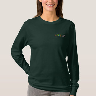 Love It, Love It, Love It-  Shirts Embroidered