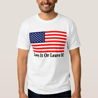 Love It Or Leave It! Tee Shirt