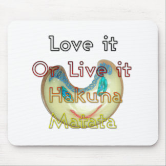 Love it or Live it Hakuna Matata.png Mouse Pad
