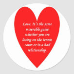 love-its-the-same-miserable-game-whether-you-are classic round sticker