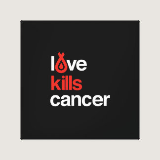 Love Kills Cancer - Canvas Artwork