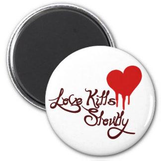 Love Kills Slowly Refrigerator Magnets