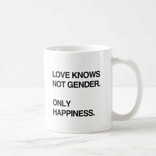 LOVE KNOWS NOT GENDER. ONLY HAPPINESS MUGS