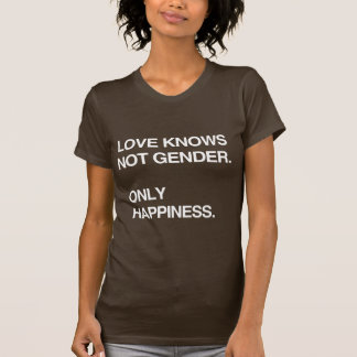 LOVE KNOWS NOT GENDER. ONLY HAPPINESS T-SHIRT