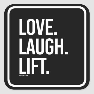 Love Laugh Lift -   - Gym Humor -.png Square Sticker
