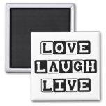 Love Laugh Live  Magnet
