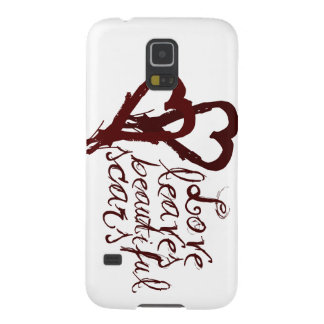 Love leaves beautiful scars galaxy s5 cover