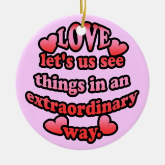 Love lets us see things in an extraordinary way. ceramic ornament