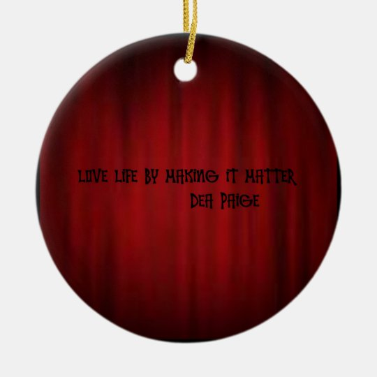 LOVE LIFE BY MAKING IT MATTER CERAMIC ORNAMENT