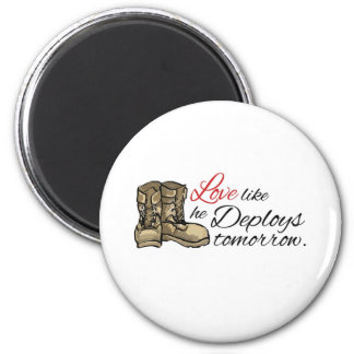 Love like he Deploys tomorrow. 2 Inch Round Magnet