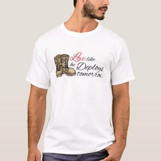 Love like he Deploys tomorrow. T-Shirt