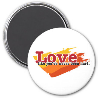 Love, like you've never been hurt 3 inch round magnet