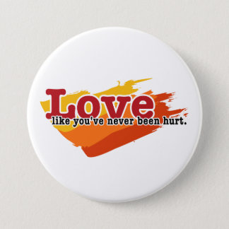 Love, like you've never been hurt pinback button