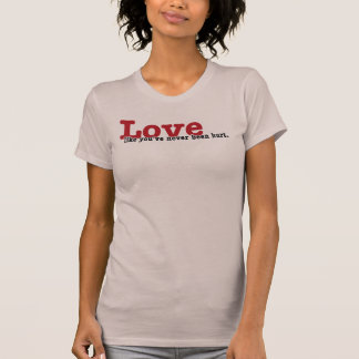 Love like you've never been hurt T-Shirt