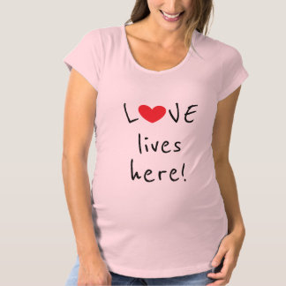 Love lives here Cutest Quote Maternity T-Shirt