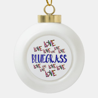 Love Love Bluegrass Ceramic Ball Christmas Ornament