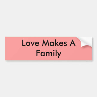 Love Makes A Family Bumper Sticker