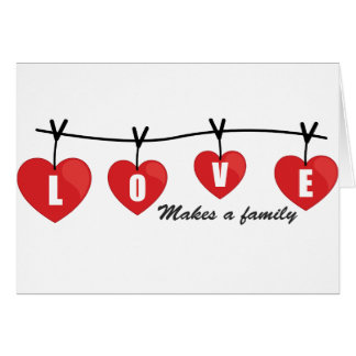 Love Makes a Family *Hearts* Greeting Card