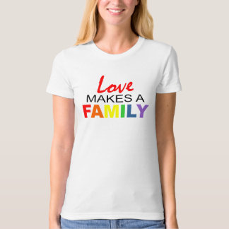 LOVE MAKES A FAMILY. SHIRT