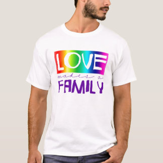LOVE MAKES A FAMILY T-Shirt