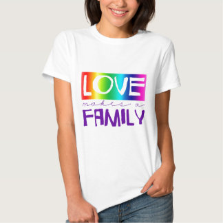 LOVE MAKES A FAMILY T SHIRT