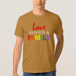 LOVE MAKES A FAMILY. T-SHIRT