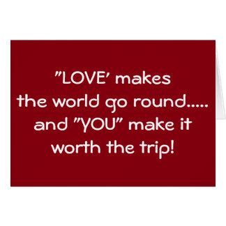love the emotion that makes the world go round Love is an investment that should be returned (you are 'the taxpayer'), is also to  feel injured by these  emotions don't make the world go round but they do.
