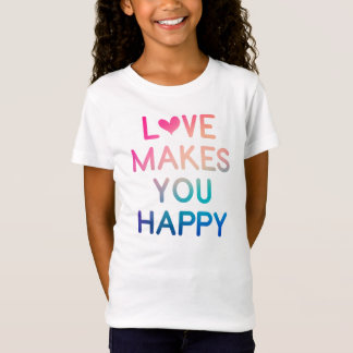 LOVE MAKES YOU HAPPY T-Shirt