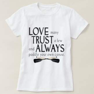 Love Many, Trust a Few Tee Shirt