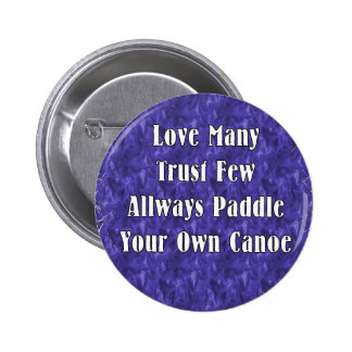 Love Many Trust Few Always Paddle Your Own Canoe Pinback Button