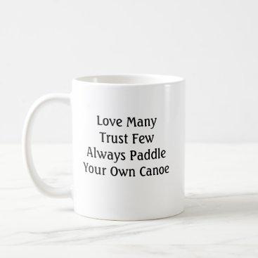 Love Many Trust Few Coffee Mug