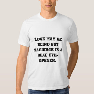 Love may be blind but marriage is a real eye-op... tee shirt