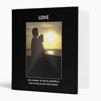 love-may-conquer-all-but-its-shelf-life-is-only 3 ring binder