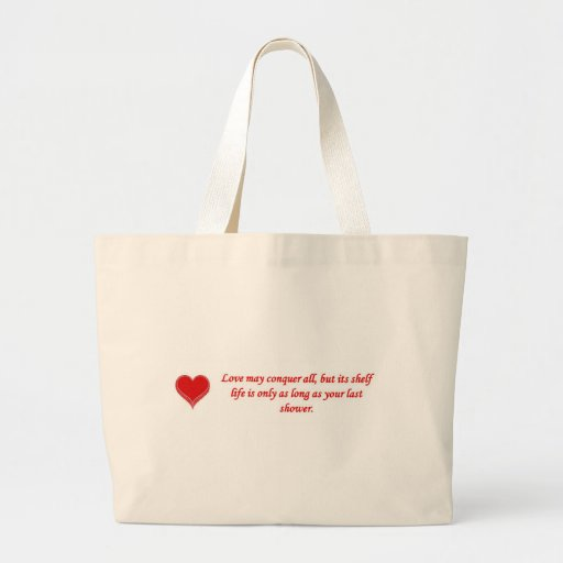 love-may-conquer-all-but-its-shelf-life-is-only bags