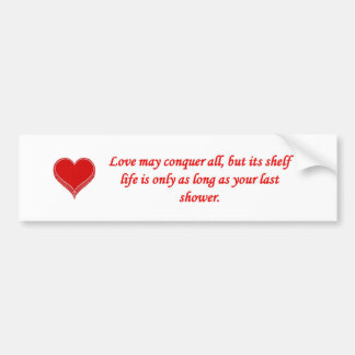 love-may-conquer-all-but-its-shelf-life-is-only bumper sticker