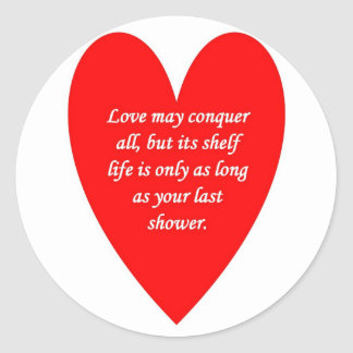 love-may-conquer-all-but-its-shelf-life-is-only classic round sticker