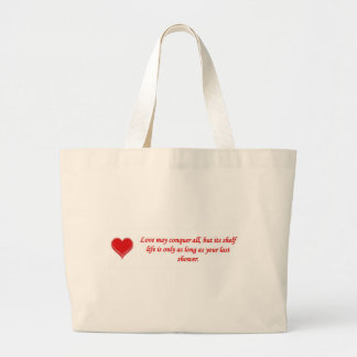 love-may-conquer-all-but-its-shelf-life-is-only large tote bag