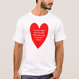 love-may-conquer-all-but-its-shelf-life-is-only T-Shirt
