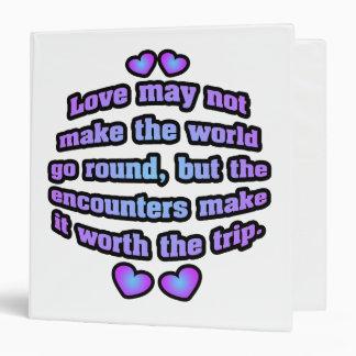 Love may not make the world go round. vinyl binder