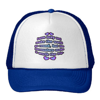Love may not make the world go round. trucker hat