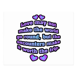 Love may not make the world go round. postcard