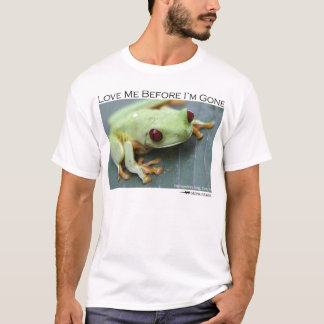 Love me before I'm gone - Red-eyed Tree frog T-Shirt