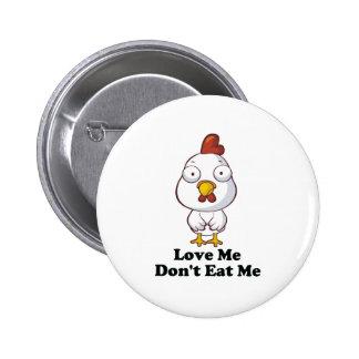 Love Me Don't Eat Me Hen Design Button
